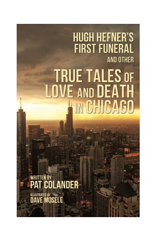 """""""Hugh Hefner's First Funeral and other True Tales of Love and Death in Chicago"""" Available for Pre-Order Now!"""