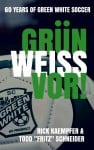 """""""Grün Weiss Vor! 60 Years of Green White Soccer"""" Available Now!"""